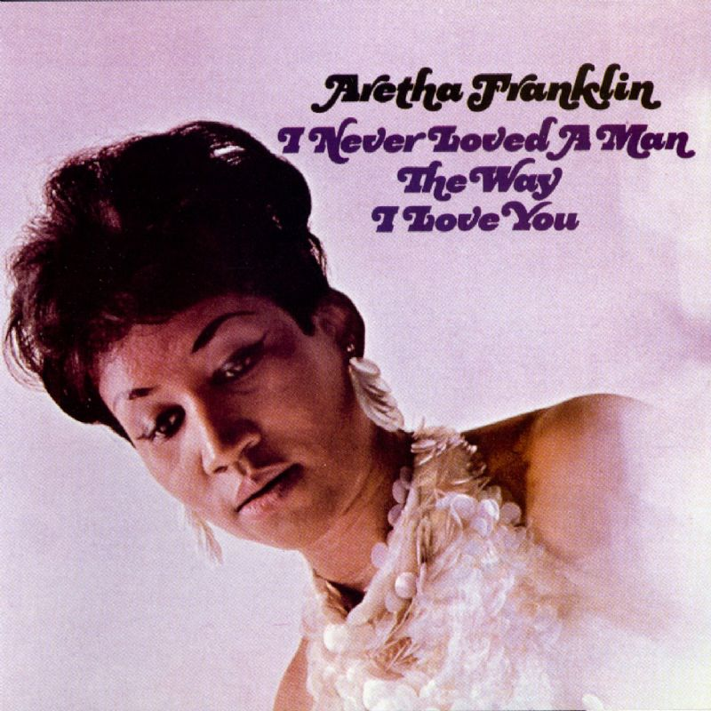 Aretha Franklin - I Never Loved A Man The Way I Lo